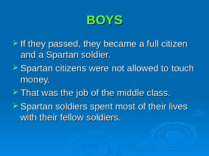 BOYS If they passed, they became a full citizen and a Spartan soldier.  Spartan citizens