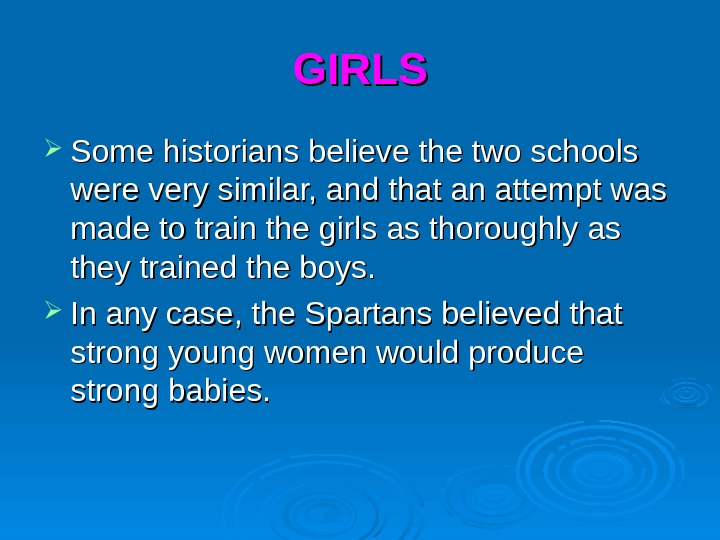 GIRLS Some historians believe the two schools were very similar, and that an attempt was made