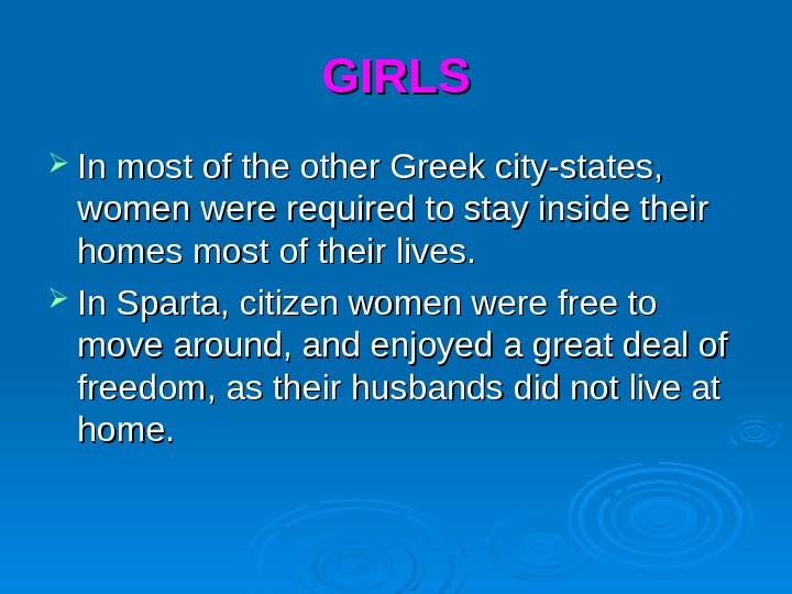 GIRLS In most of the other Greek city-states,  women were required to stay inside their