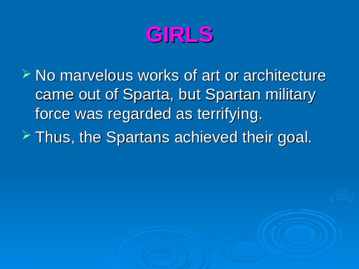 GIRLS No marvelous works of art or architecture came out of Sparta, but Spartan military force