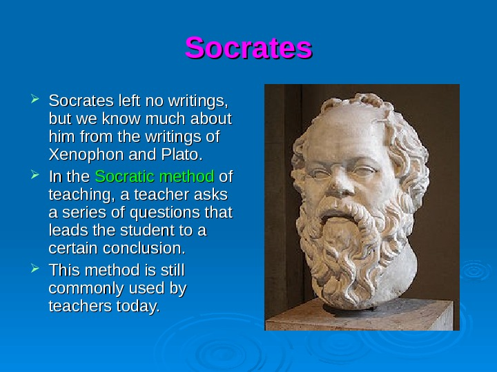 Socrates left no writings,  but we know much about him from the writings of Xenophon