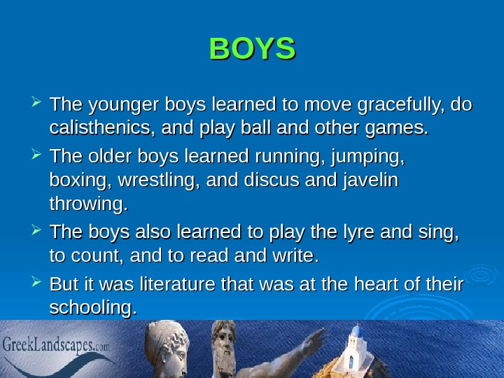 BOYS The younger boys learned to move gracefully, do calisthenics, and play ball and other games.