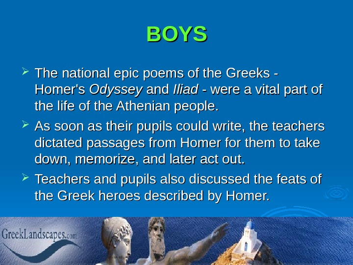BOYS The national epic poems of the Greeks - Homer's Odyssey and Iliad - were a