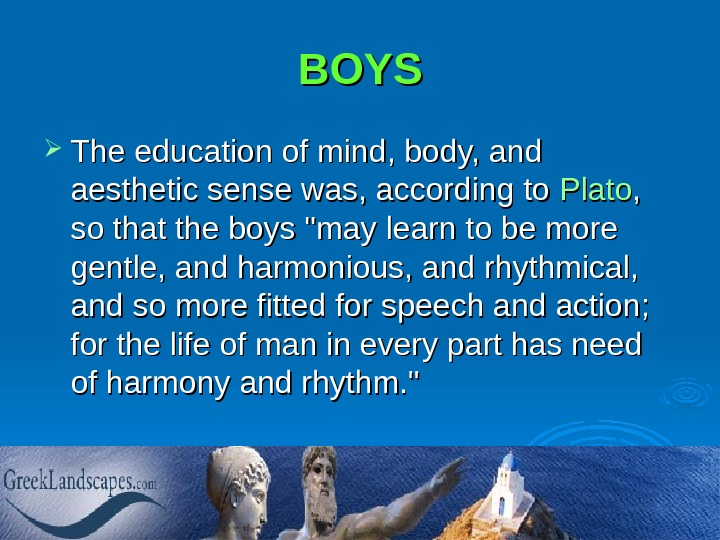 BOYS The education of mind, body, and aesthetic sense was, according to Plato , ,
