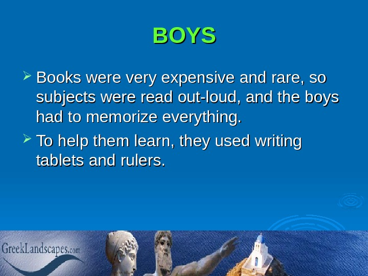 BOYS Books were very expensive and rare, so subjects were read out-loud, and the boys had