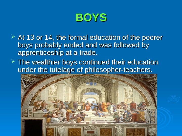 BOYS At 13 or 14, the formal education of the poorer boys probably ended and was