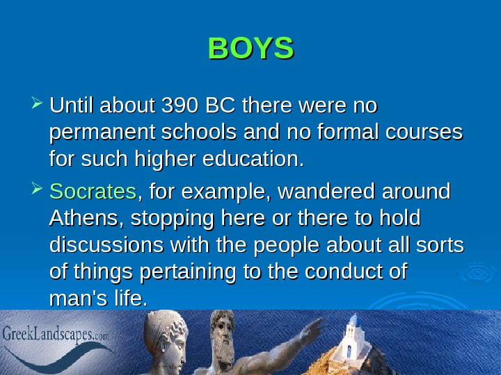 BOYS Until about 390 BC there were no permanent schools and no formal courses for such