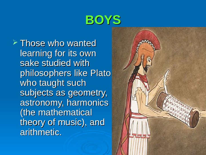 BOYS Those who wanted learning for its own sake studied with philosophers like Plato who taught