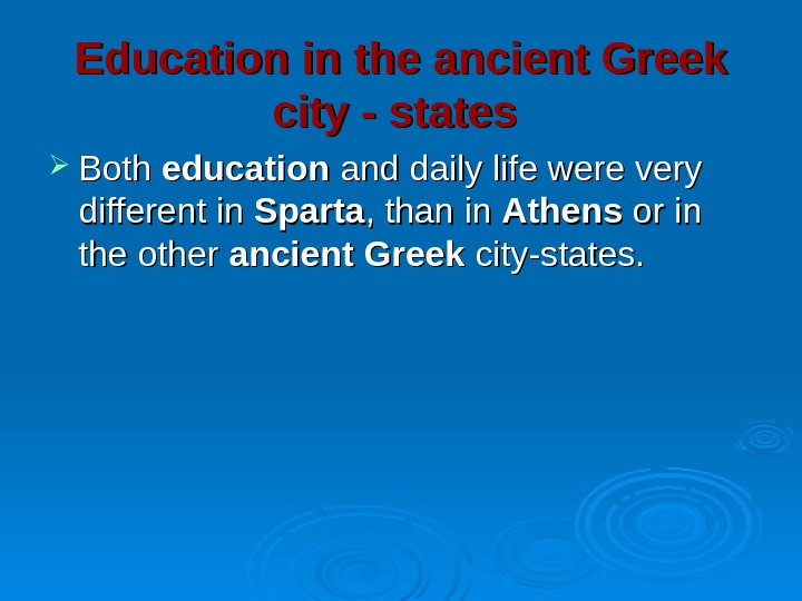Education in the ancient Greek city - states  Both education and daily life were very