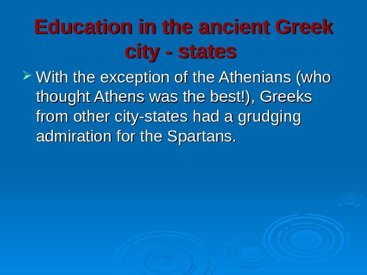 Education in the ancient Greek city - states  With the exception of the Athenians (who