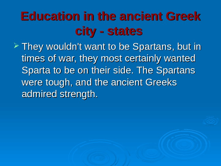 Education in the ancient Greek city - states  They wouldn't want to be Spartans, but