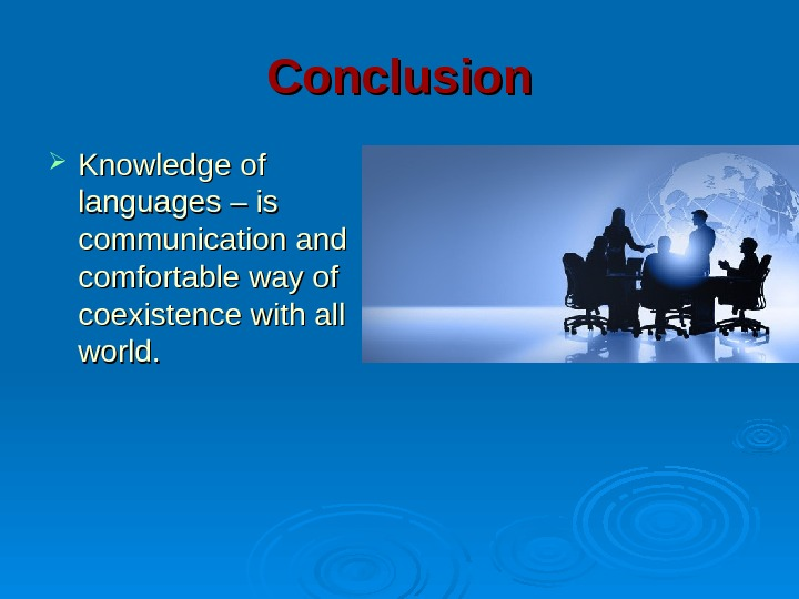 Conclusion Knowledge of languages – is communication and comfortable way of coexistence with all world. .