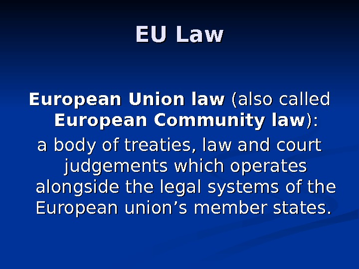 EU Law European Union law ( ( also called European Community law )) : : a