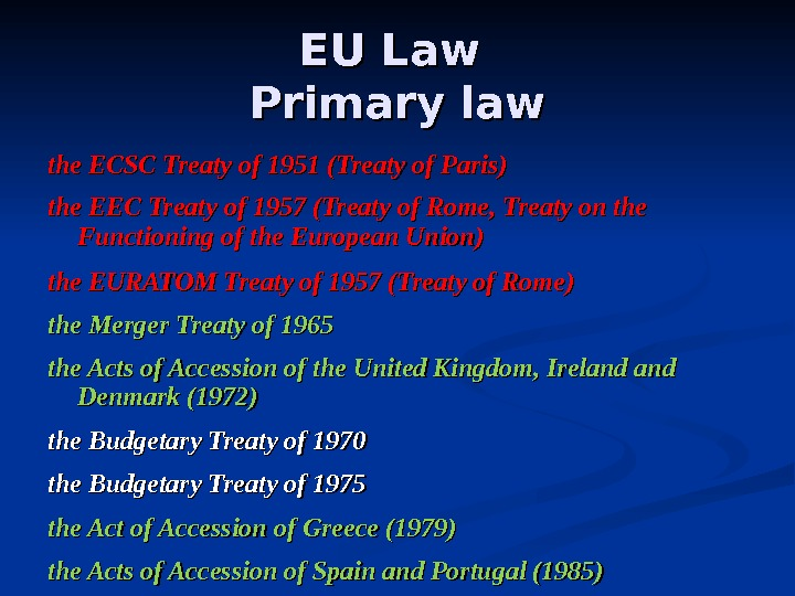 EU Law Primary law the ECSC Treaty of 1951 (Treaty of Paris) the EEC Treaty of