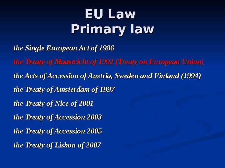 EU Law Primary law the Single European Act of 1986 the Treaty of Maastricht of 1992