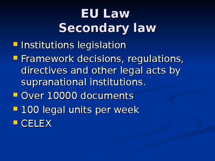 EU Law Secondary law Institutions legislation Framework decisions, regulations,  directives and other legal acts by