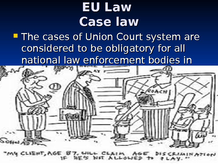 EU Law Case law The cases of Union Court system are considered to be obligatory for