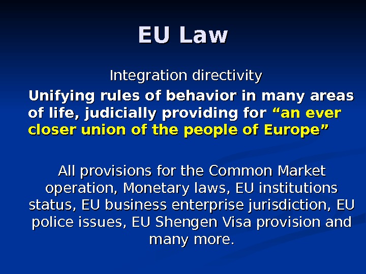 EU Law Integration directivity Unifying rules of behavior in many areas of life, judicially providing for