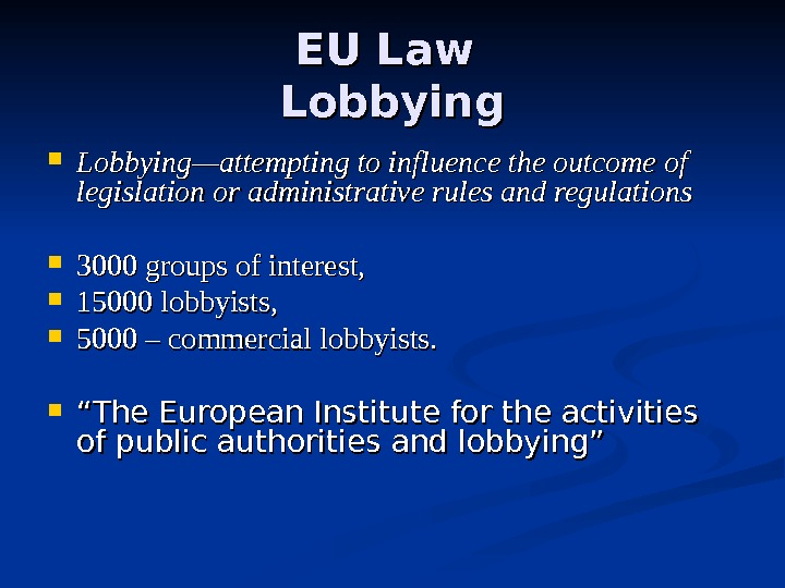 EU Law Lobbying—attempting to influence the outcome of legislation or administrative rules and regulations 3000 groups