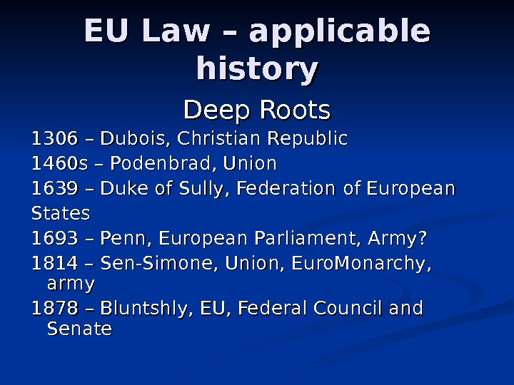 EU Law – applicable history Deep Roots 1306 – Dubois, Christian Republic 1460 s – Podenbrad,