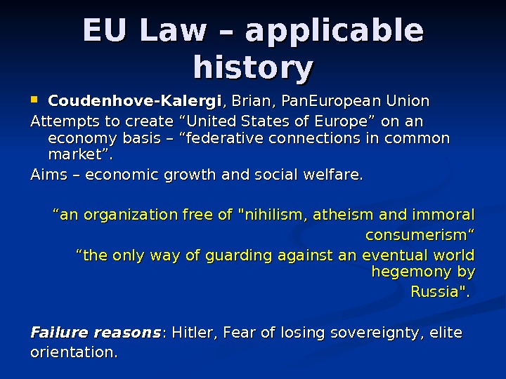 "EU Law – applicable history Coudenhove-Kalergi , Brian, Pan. European Union Attempts to create ""United States"