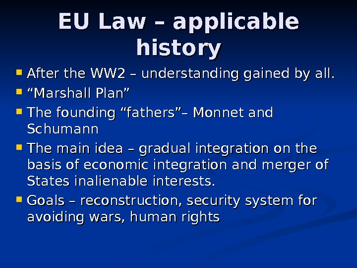 EU Law – applicable history After the WW 2 – understanding gained by all.  """"