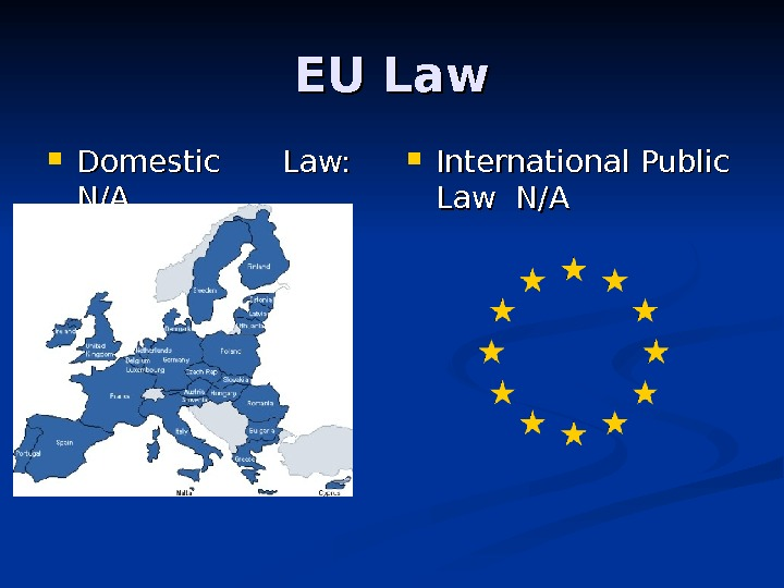 EU Law Domestic Law:  N/AN/A International Public Law N/A