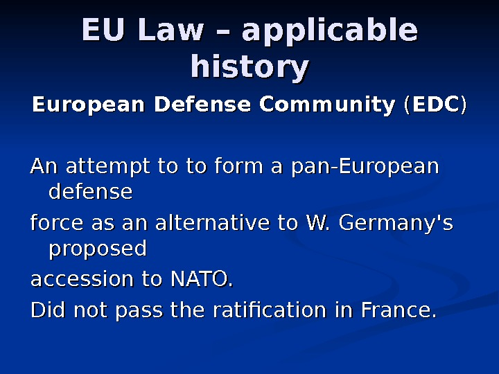EU Law – applicable history European Defense Community ( ( EDCEDC ) ) An attempt to