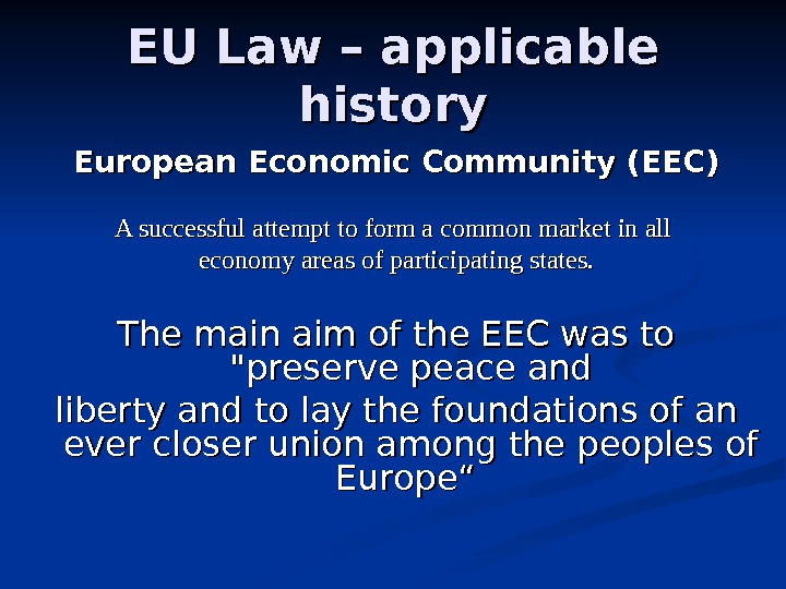 EU Law – applicable history European Economic Community (EEC) A successful attempt to form a common