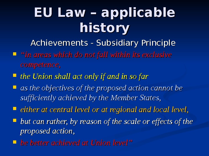 "EU Law – applicable history Achievements - Subsidiary Principle  """" in areas which do not"