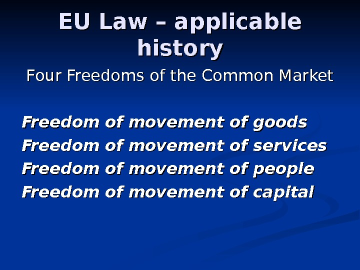 EU Law – applicable history Four Freedoms of the Common Market Freedom of movement of goods
