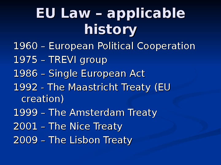 EU Law – applicable history 1960 – European Political Cooperation 1975 – TREVI group 1986 –