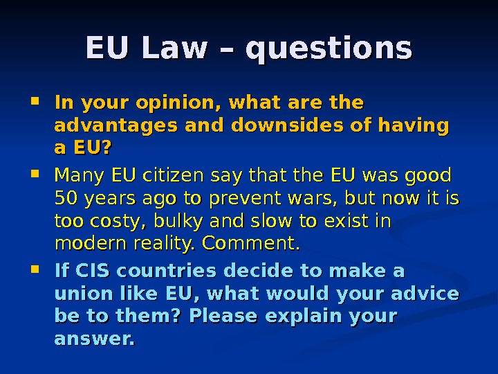 EU Law – questions In your opinion, what are the advantages and downsides of having a