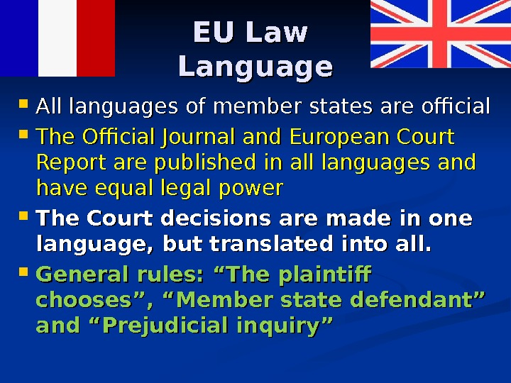 EU Law Language All languages of member states are official The Official Journal and European Court