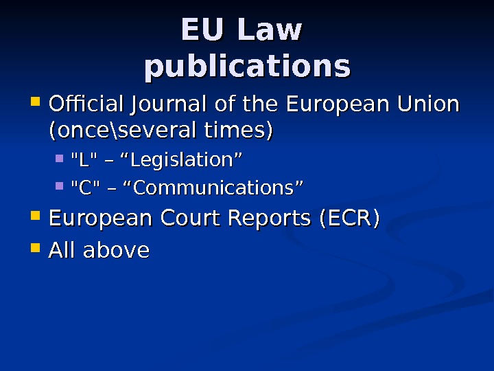 "EU Law publications Official Journal of the European Union  (once\several times) L – """" Legislation"