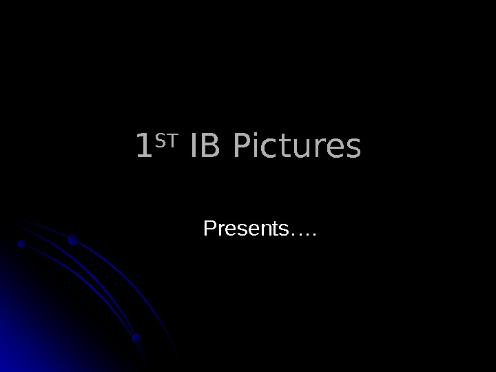 11 STST IB Pictures   Presents….