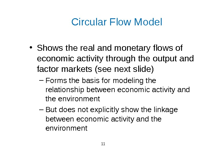 11 Circular Flow Model • Shows the real and monetary flows of economic activity through the