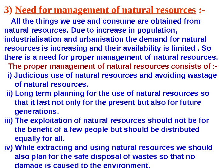 3) Need for management of natural resources : -  All the things we use and
