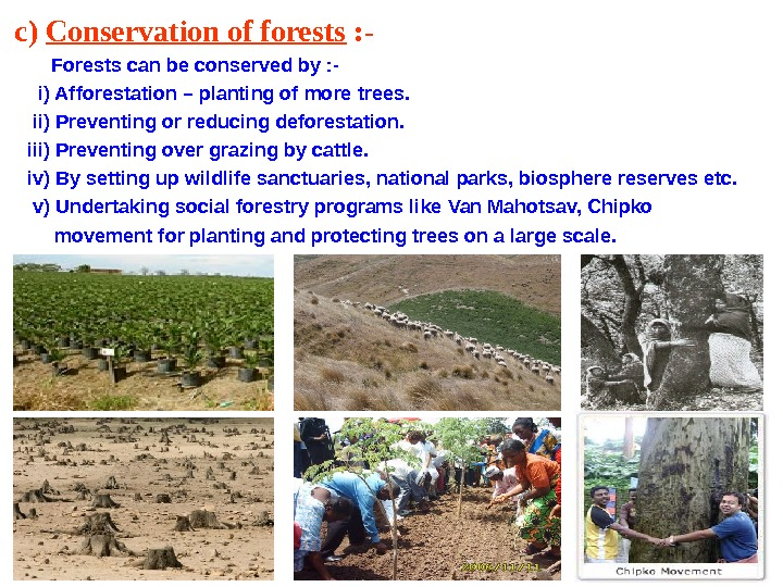 c) Conservation of forests : - Forests can be conserved by : -  i) Afforestation