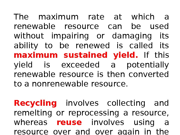 The maximum rate at which a renewable resource can be used without impairing or damaging its