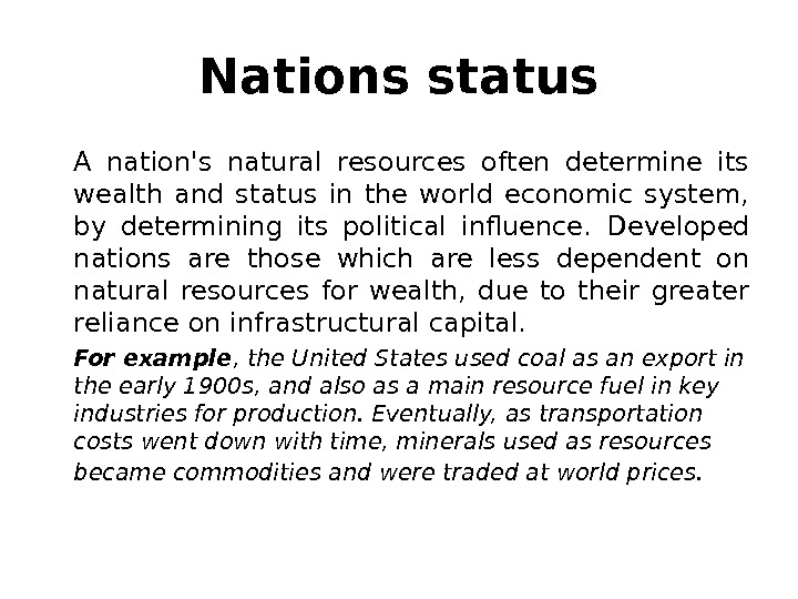 Nations status A nation's natural resources often determine its wealth and status in the world economic