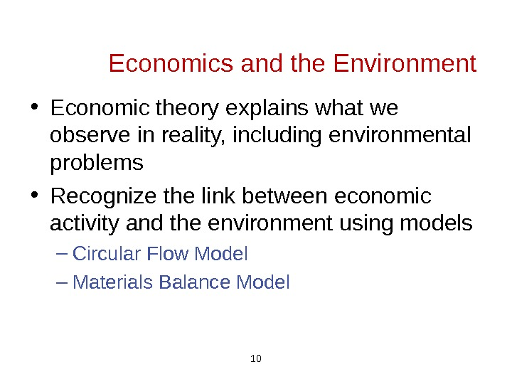 10 Economics and the Environment • Economic theory explains what we observe in reality, including environmental