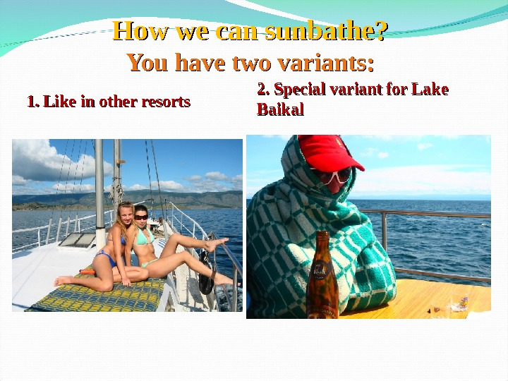 How we can sunbathe? You have two variants: 1. Like in other resorts 2. Special variant