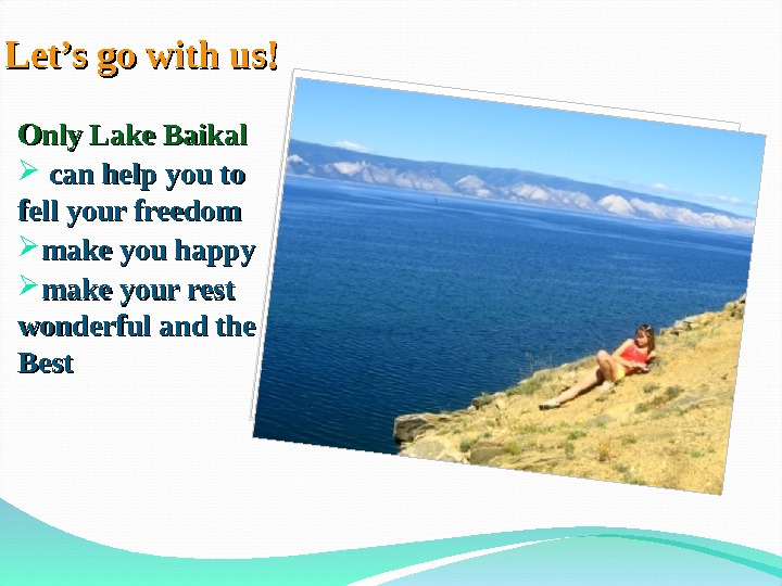 Let's go with us! Only Lake Baikal can help you to fell your freedom make you