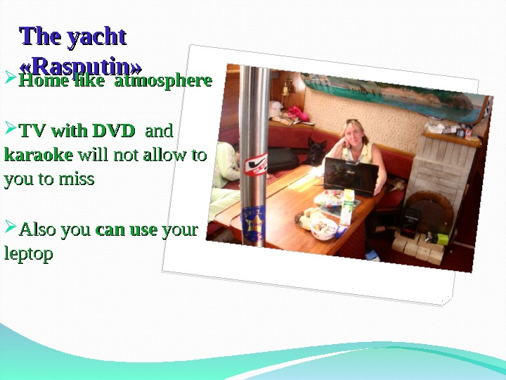 The yacht « « Rasputin » »  Home like atmosphere TV with DVD  and