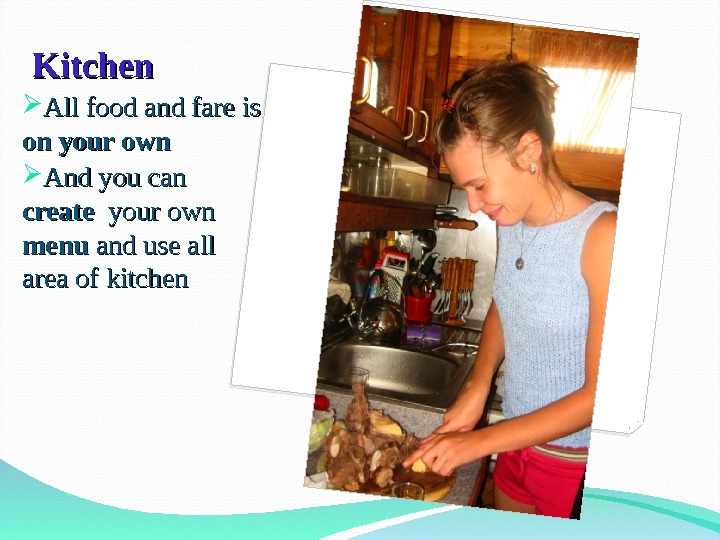 Kitchen All food and fare is on your own And you can create  your own