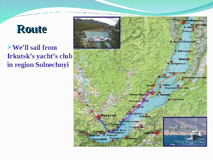 Route We'll sail from Irkutsk's yacht's club in region Solnechnyi