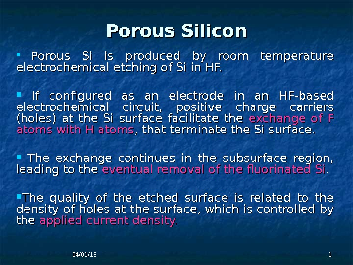 04/01/16 11 Porous Silicon Porous Si is produced by room temperature electrochemical  etching of Si