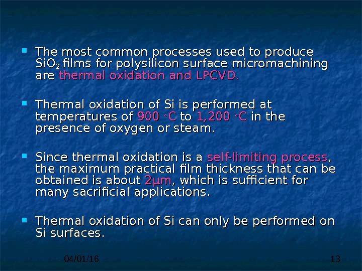 04/01/16 13 The most common processes used to produce Si. O 22  films for polysilicon