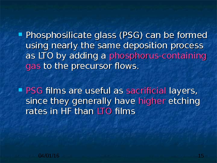 04/01/16 15 Phosphosilicate glass  (PSG) can be formed using nearly the same deposition  process